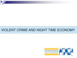 VIOLENT CRIME AND NIGHT TIME ECONOMY