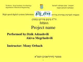 Performed by:Itzik Adzashvili                         Akiva Megrlashvili Instructor: Mony Orbach