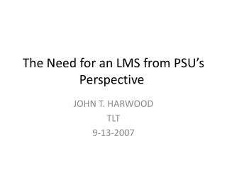 The Need for an LMS from PSU�s Perspective
