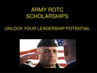 ARMY ROTC  SCHOLARSHIPS UNLOCK YOUR LEADERSHIP POTENTIAL