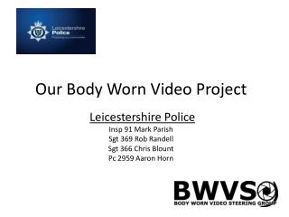 Our Body Worn Video Project Leicestershire Police Insp 91 Mark Parish Sgt 369 Rob Randell