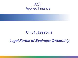 Unit 1, Lesson 2 Legal Forms of Business Ownership