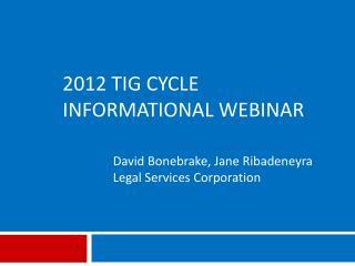 2012 TIG  Cycle Informational Webinar
