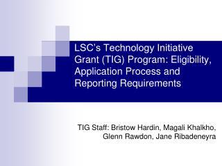 TIG Staff: Bristow Hardin, Magali Khalkho, Glenn Rawdon, Jane Ribadeneyra