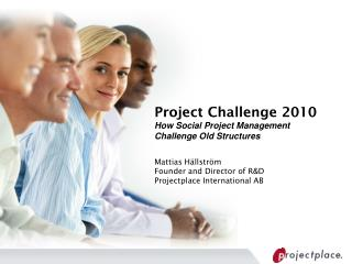 Project Challenge 2010 How Social Project Management Challenge Old Structures  Mattias H llstr m Founder and Director of