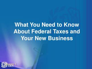 What You Need to Know About Federal Taxes and Your New Business
