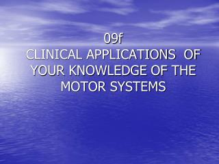09f CLINICAL APPLICATIONS  OF YOUR KNOWLEDGE OF THE MOTOR SYSTEMS