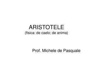 ARISTOTELE (fisica: de caelo; de anima)