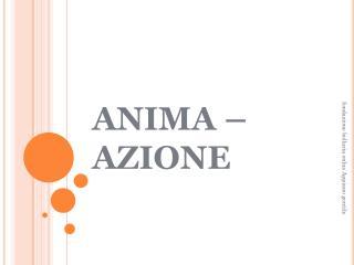 ANIMA – AZIONE