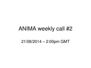 ANIMA weekly call #2