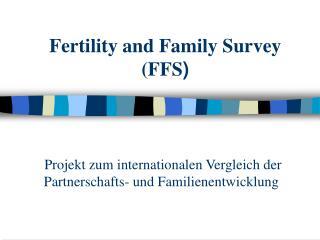 Fertility and Family Survey (FFS )