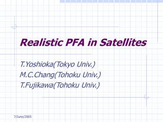 Realistic PFA in Satellites