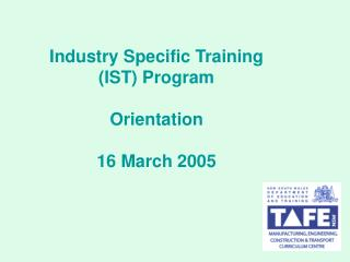 Industry Specific Training (IST) Program Orientation 16 March 2005