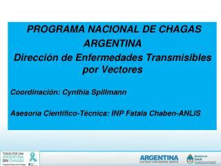 PROGRAMA NACIONAL DE CHAGAS ARGENTINA Dirección de Enfermedades Transmisibles por Vectores