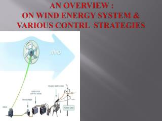 AN OVERVIEW :  ON WIND ENERGY SYSTEM & VARIOUS CONTRL  STRATEGIES