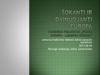"""Šokanti ir dainuojanti Europa Comenius  projektas """"Sveika  E uropa – laiminga Europa"""""""