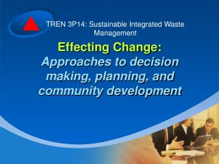 Effecting Change: Approaches to decision making, planning, and community development