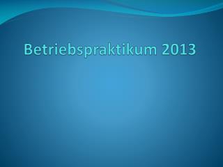 Betriebspraktikum  2013