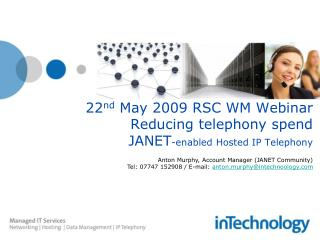 22 nd  May 2009 RSC WM Webinar Reducing telephony spend JANET -enabled Hosted IP Telephony