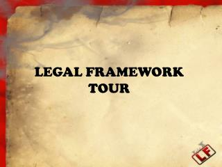 LEGAL FRAMEWORK  TOUR