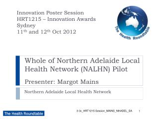 Whole of Northern Adelaide Local Health Network (NALHN) Pilot Presenter: Margot Mains