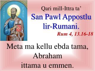 Qari  mill-I ttra  ta'  San Pawl  A ppostlu lir-Rumani . Rum 4 ,  13. 1 6 - 18