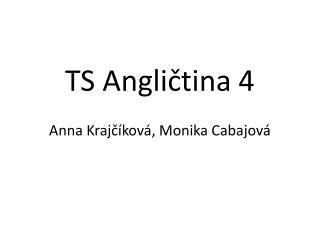 TS Angličtina 4 Anna  Krajčíková , Monika  Cabajová
