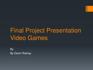 Final Project Presentation Video Games