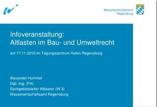 Alexander Hummel Dipl.-Ing. (FH) Sachgebietsleiter Altlasten (W.3) Wasserwirtschaftsamt Regensburg