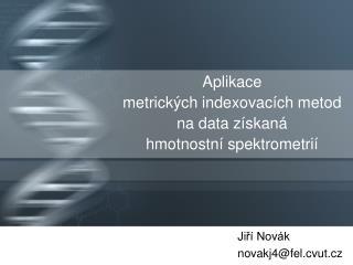 Aplikace  metrických  i ndexovacích metod na data získaná hmotnostní spektrometrií