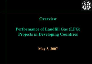 Overview Performance of Landfill Gas (LFG) Projects in Developing Countries   May 3, 2007