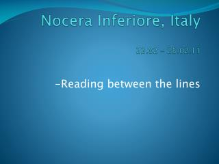 -Reading between the lines- Nocera Inferiore ,  Italy 22.02 - 25.02.11