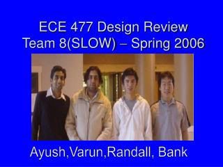 ECE 477 Design Review Team 8(SLOW)    Spring 2006