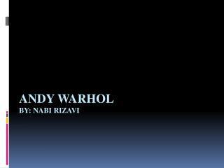 Andy Warhol BY:  Nabi Rizavi