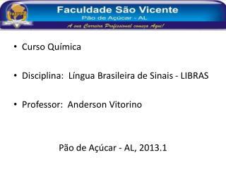 Curso Química Disciplina:  Língua Brasileira de Sinais - LIBRAS Professor:  Anderson Vitorino