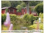 Log Cabin Holidays in Shropshire The Essential Guide