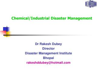 Dr Rakesh Dubey Director Disaster Management Institute Bhopal rakeshddubey@hotmail