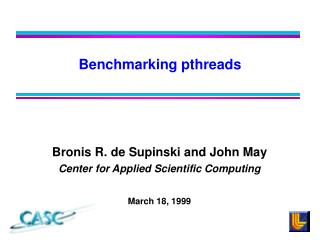 Bronis R. de Supinski and John May Center for Applied Scientific Computing March 18, 1999