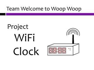 Team Welcome to  Woop Woop