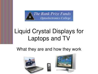 Liquid Crystal Displays for Laptops and TV
