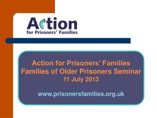 Action for Prisoners' Families Families of Older Prisoners Seminar 11 July  2013