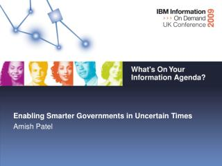 Enabling Smarter Governments in Uncertain Times Amish Patel