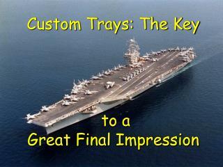 Custom Trays: The Key       to a  Great Final Impression