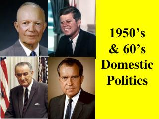 1950's  & 60's Domestic Politics