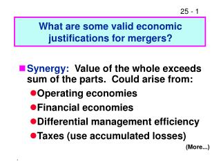 Synergy:   Value of the whole exceeds sum of the parts.  Could arise from: Operating economies