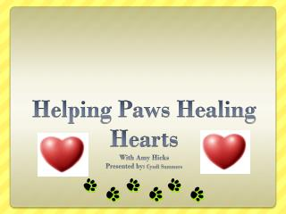 Helping Paws Healing Hearts With Amy Hicks Presented by:  Cyndi Summers