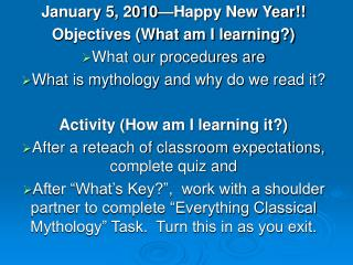 January 5, 2010—Happy New Year!! Objectives (What am I learning?) What our procedures are
