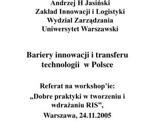 Andrzej H Jasiński Zakład Innowacji i Logistyki Wydział Zarządzania  Uniwersytet Warszawski