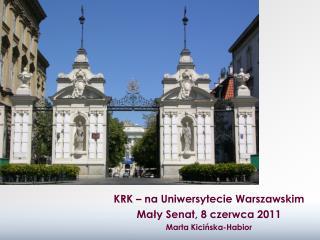 KRK – na Uniwersytecie Warszawskim Mały Senat, 8 czerwca 2011 Marta Kicińska-Habior