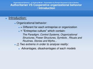 Introduction: Organizational behavior: = Different for each entreprise or organization